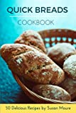Quick Bread Cookbook: 50 Delicious Recipes of Savory Quick Breads, Sweet Quick Breads and Classic Bread Recipes.