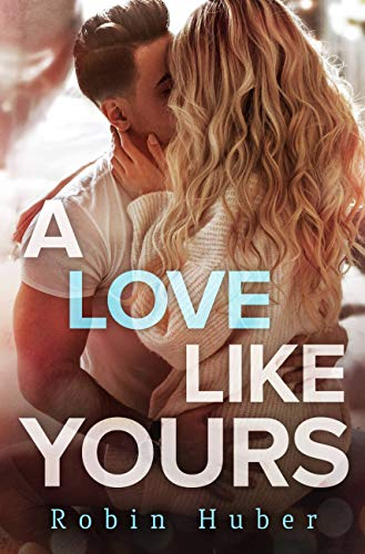 A Love Like Yours: A breathtaking romance about first love and second chances (Love Story Duet Book 1) (Best Selling Love Stories 2019)
