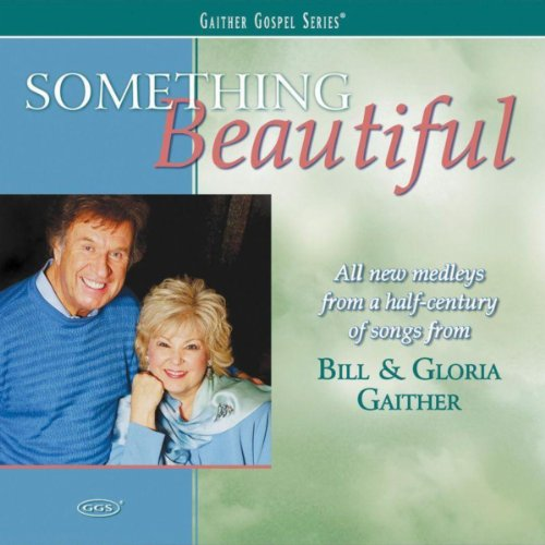 Something Beautiful - Gloria Gaither