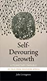 Self-Devouring Growth: A Planetary Parable as Told from Southern Africa (Critical Global Health: Evidence, Efficacy, Ethnography)