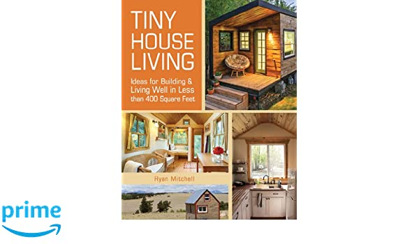 Tiny House Living: Ideas for Building and Living Well in Less than 400 Square Feet: Amazon.es: Ryan Mitchell: Libros en idiomas extranjeros