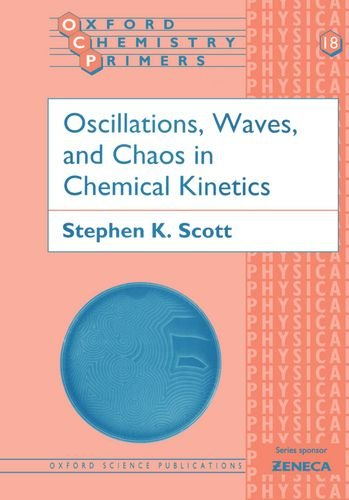 Oscillations, Waves, and Chaos in Chemical Kinetics (Oxford Chemistry Primers)
