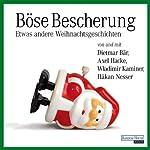 Böse Bescherung: Etwas andere Weihnachtsgeschichten | Håkan Nesser,Wladimir Kaminer,Axel Hacke