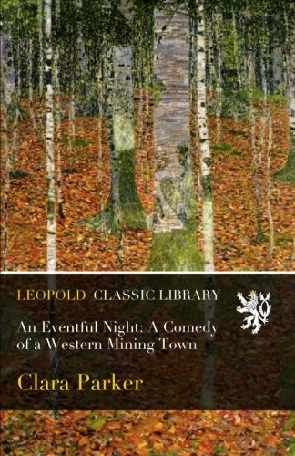 Read Online An Eventful Night: A Comedy of a Western Mining Town pdf epub