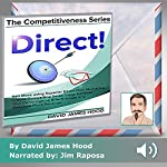 Direct!: Sell More Using Superior Direct Mail Marketing, Create Compelling Sales Copy, Increase Your Campaigning Effectiveness and Competitive Offer: The Competitiveness Series, Book 1   David James Hood