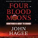 Four Blood Moons: Something Is About to Change Audiobook by John Hagee Narrated by Dean Gallagher