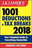 J.K. Lasser's 1001 Deductions and Tax Breaks 2018: Your Complete Guide to Everything Deductible