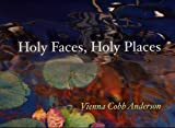 Holy Faces Holy Places, Vienna Cobb Anderson, 0977315398