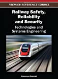 Railway Safety, Reliability, and Security : Technologies and Systems Engineering, Flammini, Francesco, 1466616431