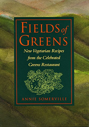 Fields of Greens: New Vegetarian Recipes From The Celebrated Greens Restaurant by Annie Somerville