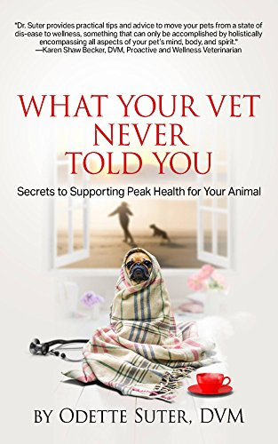 Best Sellers Books 2017 - What Your Vet Never Told You - Secrets To Supporting Peak Health For Your Animals