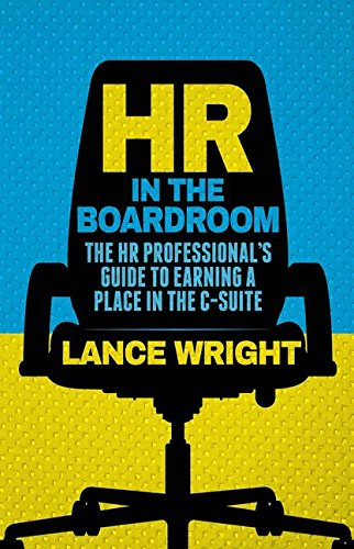 HR In The Boardroom: The HR Professional's Guide To Earning A Place In The C-Suite