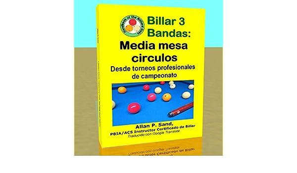 Billar 3 Bandas - Media mesa circulos: Desde torneos profesionales de campeonato eBook: Sand, Allan: Amazon.es: Tienda Kindle