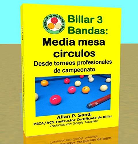 Billar 3 Bandas - Media mesa circulos: Desde torneos profesionales de campeonato por Allan Sand