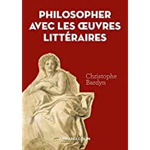 Philosopher avec les oeuvres littéraires (Hors collection) (French Edition)