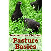 Pasture Basics: How to Keep the Grass Green and Your Chickens Happy (Permaculture Chicken Book 2)