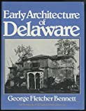 Early Architecture of Delaware, George F. Bennett, 0912608242