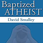 Baptized Atheist | David Smalley,David Eller
