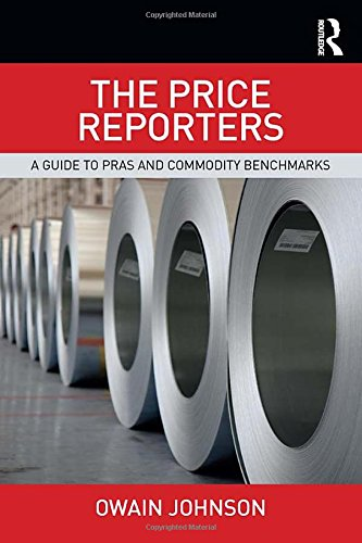 The Price Reporters: A Guide to PRAs and Commodity Benchmarks by Routledge