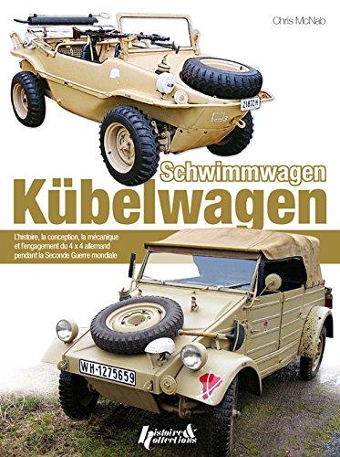 Kubelwagen Schwimmwagen: L'histoire, la conception, la mecanique et l'engagement operationnel du 4x4 allemand durant la seconde Guerre Mondiale (French Edition)
