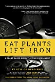Eat Plants, Lift Iron : A Plant-Based Weightlifting Experiment, Ibomu, Afya, 0983143722