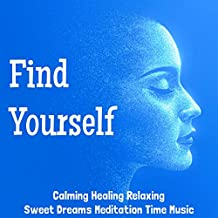 Find Yourself - Calming Healing Relaxing Sweet Dreams Meditation Time Music with Sound of Nature Instrumental Minfulness New Age Sounds