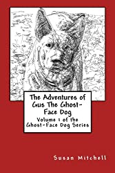 The Adventures of Gus The Ghost-Face Dog: Volume 1 of  the Ghost-Face Dog Series