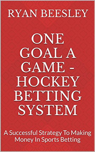 One Goal A Game - Hockey Betting System: A Successful Strategy To Making Money In Sports Betting ()