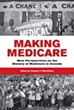 Making Medicare : New Perspectives on the History of Medicare in Canada, Marchildon, Gregory, 1442613459