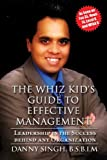 The Whiz Kid's Guide to Effective Management, Danny Singh B.S.B.I.M, 1629071102