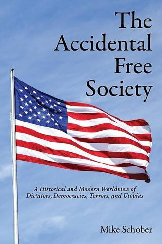 Download The Accidental Free Society: A Historical and Modern Worldview of Dictators, Democracies, Terrors, and Utopias ebook