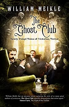 The Ghost Club: Newly Found Tales of Victorian Terror by [Meikle, William]