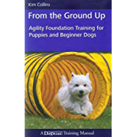 From the Ground Up - Agility Foundation Training for Puppies and Beginner Dogs