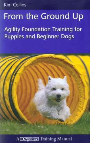 From the Ground Up - Agility Foundation Training for Puppies and Beginner Dogs por Kim Collins