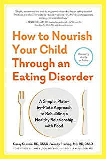 Book Cover: How to Nourish Your Child Through an Eating Disorder: A Simple, Plate-by-Plate Approach to Rebuilding a Healthy Relationship with Food