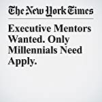 Executive Mentors Wanted. Only Millennials Need Apply. | Kevin Roose