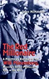Red Millionaire: A Political Biography of Willy Munzenberg, Moscow's Secret Propaganda Tsar in the West: A Political Biography of Willy Munzenberg, ... Secret Propaganda Tsar in the West, 1917-1940