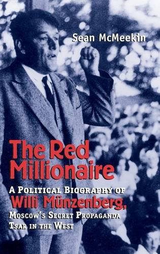 The Red Millionaire: A Political Biography of Willy Münzenberg, Moscow's Secret Propaganda Tsar in the West, 1917-1940
