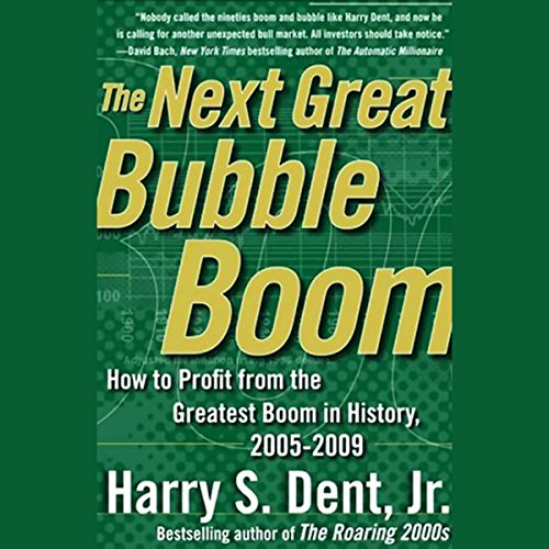 The Next Great Bubble Boom: How to Profit from the Greatest Boom in History, 2005-2009 by Simon & Schuster Audio