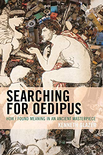 Searching for Oedipus: How I Found Meaning in an Ancient Masterpiece by Hamilton Books