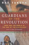 Guardians of the Revolution: Iran and the World in the Age of the Ayatollahs, Ray Takeyh, 0199754101