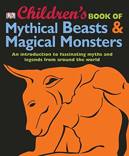 Monsters Beasts Mythical (Children's Book of Mythical Beasts and Magical Monsters: An Introduction to Fascinating Myths and Legends from Around the World)