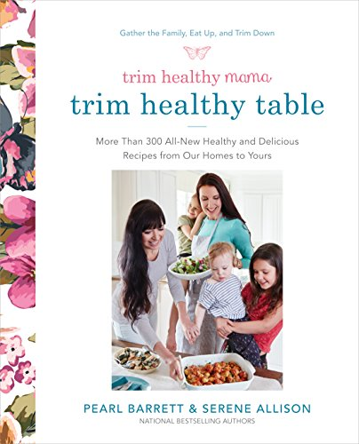 Trim Healthy Mama's Trim Healthy Table: More Than 300 All-New Healthy and Delicious Recipes from Our Homes to Yours by [Barrett, Pearl, Allison, Serene]