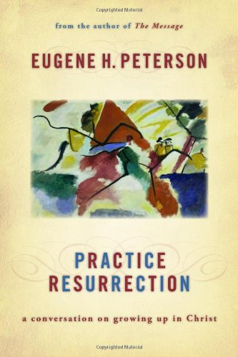 Download Practice Resurrection: A Conversation on Growing Up in Christ PDF