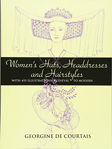 [Women's Hats, Headdresses and Hairstyles: With 453 Illustrations, Medieval to Modern (Dover Fashion and] (Britain Costume Ideas)