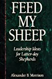 img - for Feed My Sheep: Leadership Ideas for Latter-Day Shepherds book / textbook / text book
