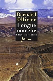 Longue marche : à pied de la Méditerranée jusqu'en Chine par la route de la soie : [1] : Traverser l'Anatolie, Ollivier, Bernard
