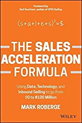 The Sales Acceleration Formula: Using Data, Technology, and Inbound Selling to Go from $0 to $100 Million by Mark Roberge (3-Apr-2015) Hardcover