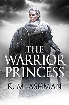 The Warrior Princess by [Ashman, K. M.]
