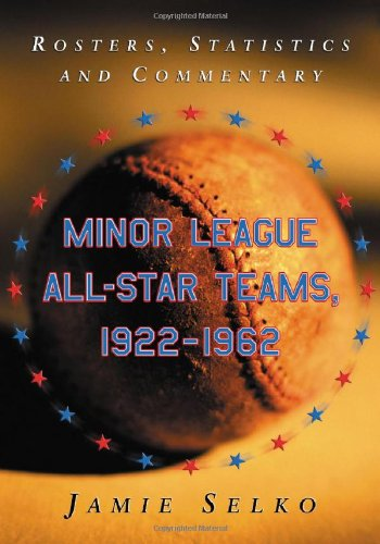 Minor League All-Star Teams, 1922-1962: Rosters, Statistics And Commentary